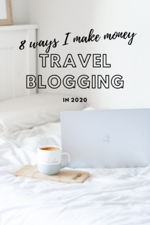 8 ways I make money from travel blogging in 2020
